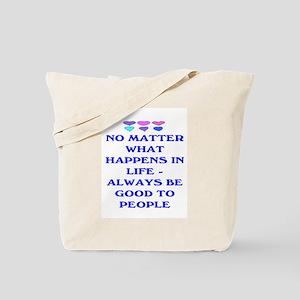ALWAYS BE GOOD TO PEOPLE Tote Bag