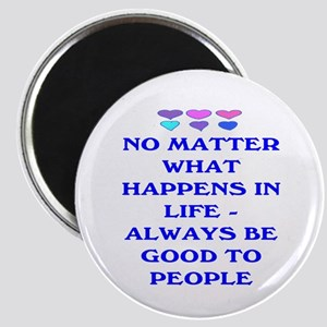 ALWAYS BE GOOD TO PEOPLE Magnet