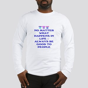 ALWAYS BE GOOD TO PEOPLE Long Sleeve T-Shirt