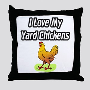 I Love My Yard Chickens Throw Pillow