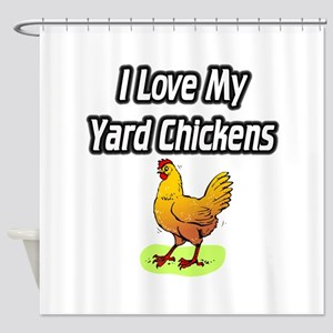 I Love My Yard Chickens Shower Curtain
