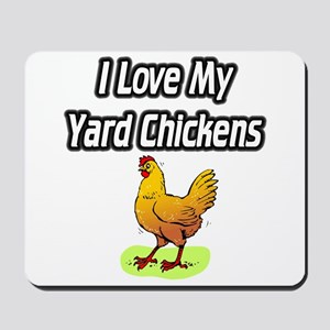 I Love My Yard Chickens Mousepad