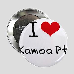 "I Love KAMOA PT. 2.25"" Button"