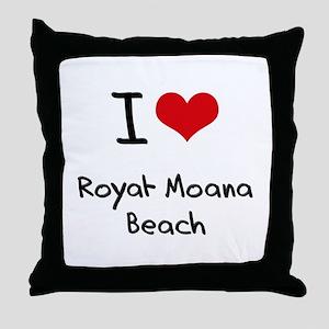 I Love ROYAL-MOANA BEACH Throw Pillow