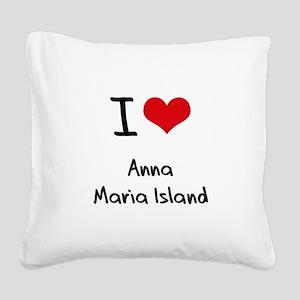 I Love ANNA MARIA ISLAND Square Canvas Pillow