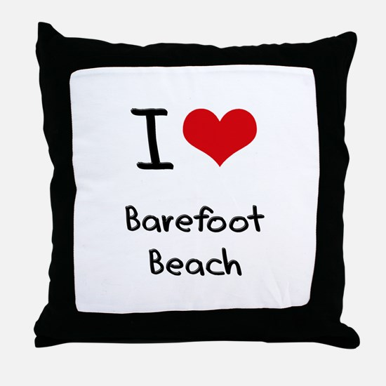 I Love BAREFOOT BEACH Throw Pillow