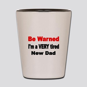 Be warned. Im a VERY Tired New Dad. Shot Glass