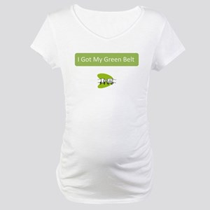 I Got my Green Belt Maternity T-Shirt