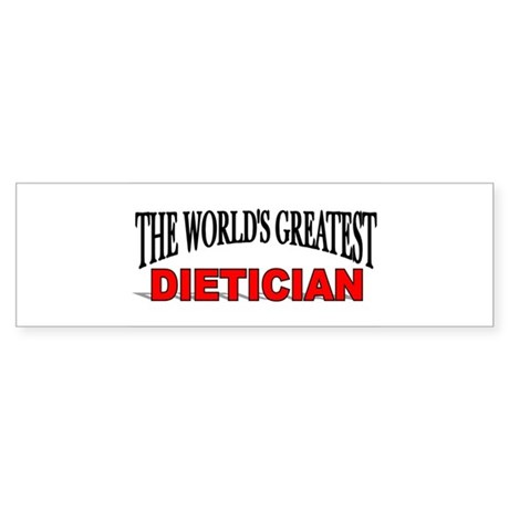 """The World's Greatest Dietician"" Bumper Sticker"