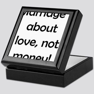Marriage is about love not money! Keepsake Box