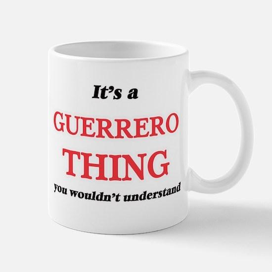 It's a Guerrero thing, you wouldn't u Mugs