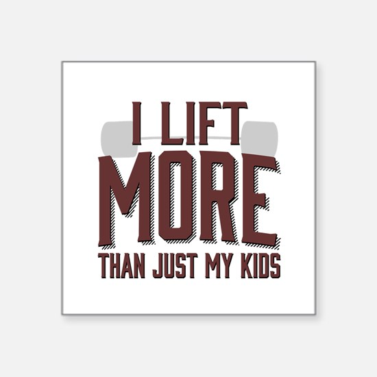 I Lift More than Just My Kids Sticker