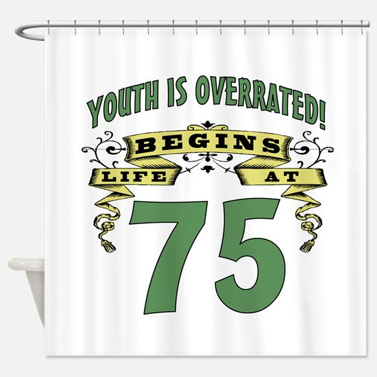 Life Begins At 75 Shower Curtain