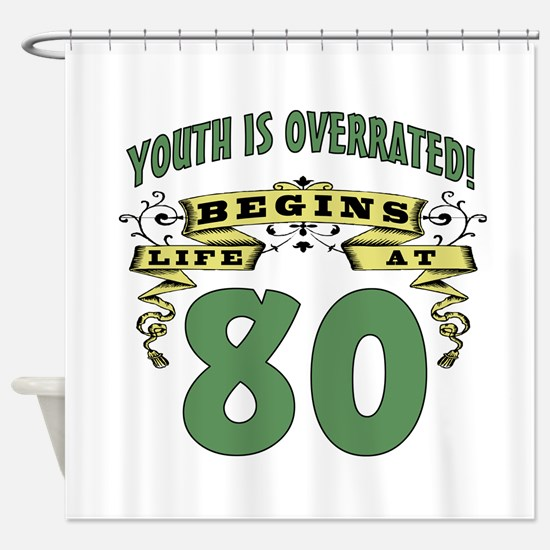 Life Begins At 80 Shower Curtain