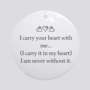 I CARRY YOUR HEART WITH ME Ornament (Round)