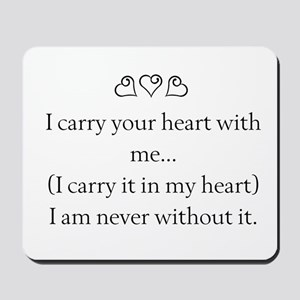 I CARRY YOUR HEART WITH ME Mousepad