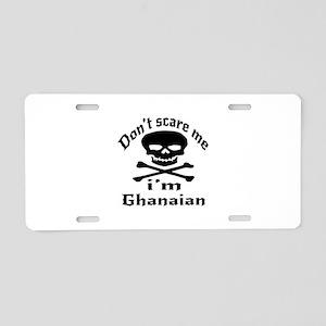 Do Not Scare Me I Am Ghanai Aluminum License Plate