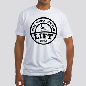 Do You Even Lift Bro? Fitted T-Shirt