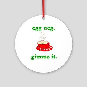 Gimme Egg Nog Ornament (Round)
