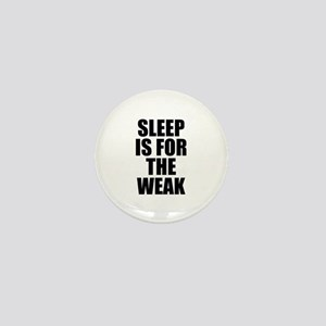 Sleep Is For The Weak Mini Button