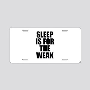 Sleep Is For The Weak Aluminum License Plate