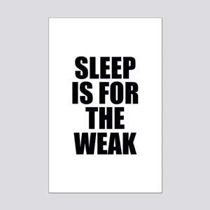 Sleep Is For The Weak Mini Poster Print