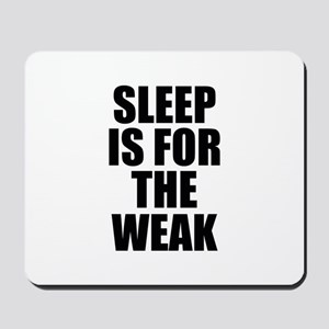 Sleep Is For The Weak Mousepad