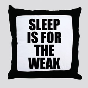Sleep Is For The Weak Throw Pillow