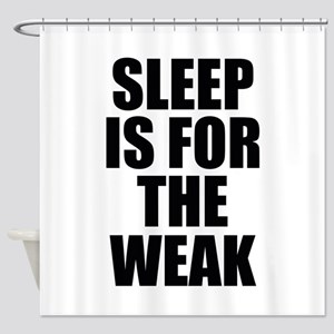 Sleep Is For The Weak Shower Curtain