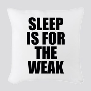 Sleep Is For The Weak Woven Throw Pillow