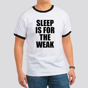 Sleep Is For The Weak Ringer T