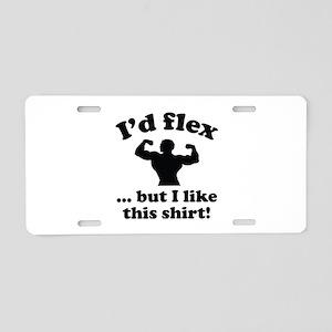 I'd Flex... But I Like This Shirt! Aluminum Licens