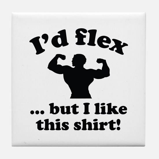I'd Flex... But I Like This Shirt! Tile Coaster
