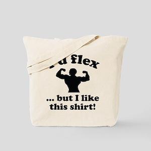 I'd Flex... But I Like This Shirt! Tote Bag