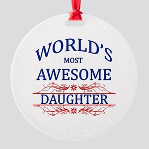 World's Most Awesome Daughter Round Ornament