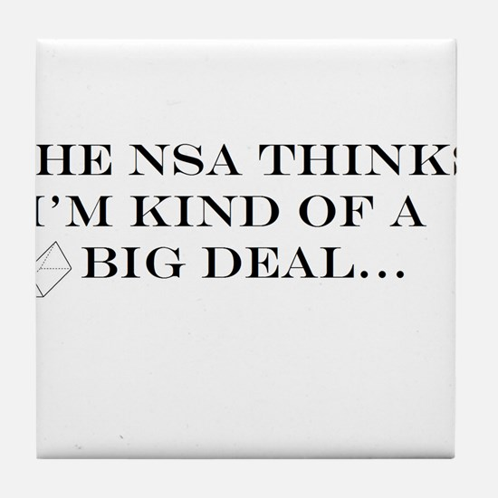 The NSA Thinks I'm Kind of a Big Deal Tile Coaster