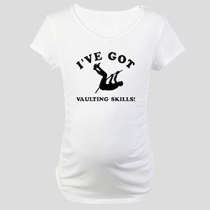 I've got Vaulting skills Maternity T-Shirt