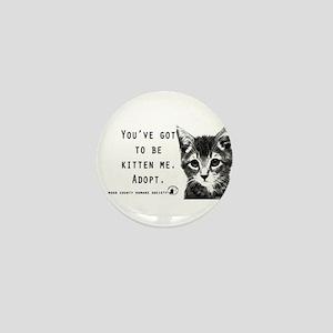 You've got to be Kitten Me Mini Button