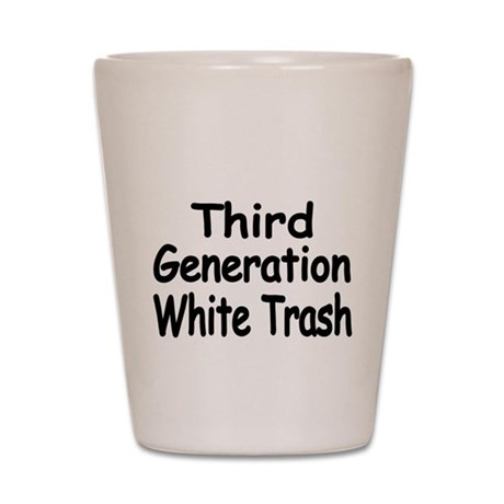 THIRD GENERATION WHITE TRASH Shot Glass