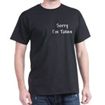 Sorry I'm Taken Dark T-Shirt