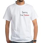 Sorry I'm Taken White T-Shirt