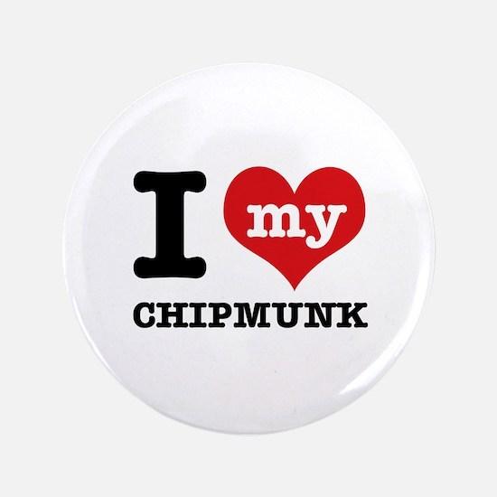 """I love my Chipmunk 3.5"""" Button"""