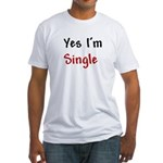 Yes I'm Single Fitted T-Shirt