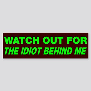 Watch out idiot behind me Sticker (Bumper)