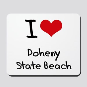 I Love DOHENY STATE BEACH Mousepad