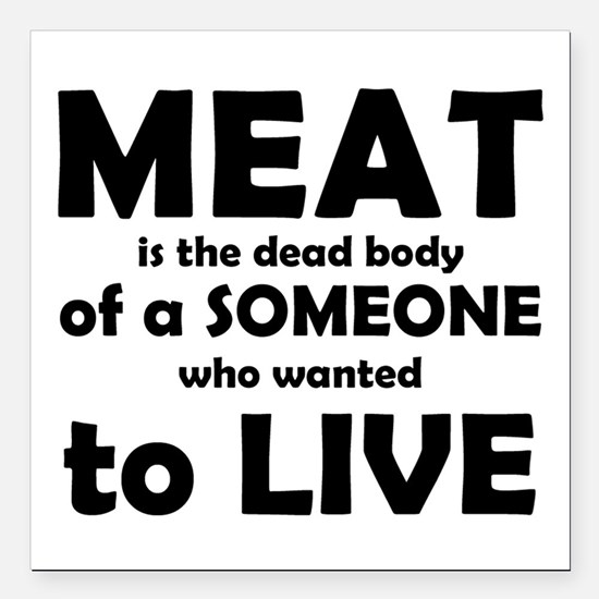 "Meat is a dead body! Square Car Magnet 3"" x 3"""