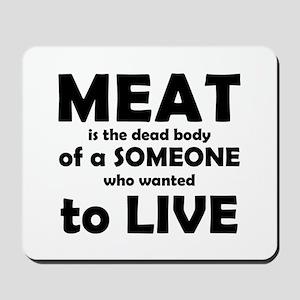 Meat is a dead body! Mousepad