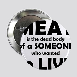 "Meat is a dead body! 2.25"" Button"