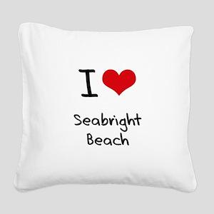 I Love SEABRIGHT BEACH Square Canvas Pillow