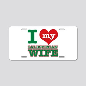 I love my Palestinian Wife Aluminum License Plate